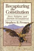 Recapturing the Constitution Race Religion & Abortion Reconsidered