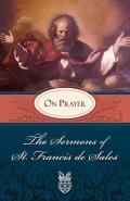 Sermons of St. Francis de Sales on Prayer: On Prayer