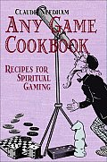 The Any Game Cookbook: Recipes for Spiritual Gaming