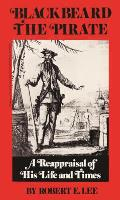 Blackbeard The Pirate A Reappraisal Of His Life & Times