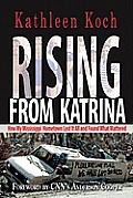 Rising from Katrina How My Mississippi Hometown Lost It All & Found What Mattered