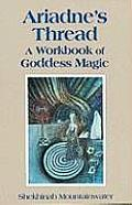 Ariadnes Thread A Workbook of Goddess Magic