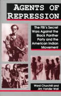 Agents Of Repression The Fbis Secret Wars Against the Black Panther Party & the American Indian Movement