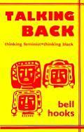Talking Back Thinking Feminist Thinking Black