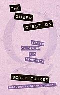 Queer Question Essays on Desire & Democracy