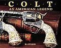 Colt an American Legend The Official History of Colt Firearms from 1836 to the Present