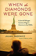 When the Diamonds Were Gone: A Jewish Refugee Comes of Age in America in the 1940s
