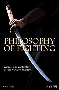 Philosophy of Fighting Morals & Motivations of the Modern Warrior