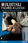 Jujitsu Figure-4 Locks: Submission Holds of the Gentle Art