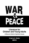 War & Peace Literature for Children and Young Adults: A Resource Guide to Significant Issues