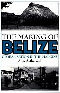 Making of Belize Globalization in the Margins