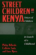 Street Children in Kenya: Voices of Children in Search of a Childhood