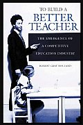 To Build a Better Teacher: The Emergence of a Competitive Education Industry