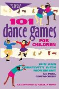 101 Dance Games for Children Fun & Creativity with Movement
