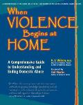 When Violence Begins at Home A Comprehensive Guide to Understanding & Ending Domestic Abuse
