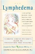 Lymphedema A Breast Cancer Patients Guide to Prevention & Healing