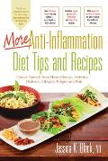 More Anti Inflammation Diet Tips & Recipes Protect Yourself from Heart Disease Arthritis Diabetes Allergies Fatigue & Pain