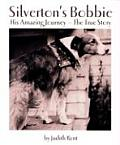 Silvertons Bobbie His Amazing Journey The True Story