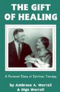The Gift of Healing: A Personal Story of Spiritual Healing