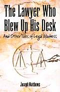 Lawyer Who Blew Up His Desk & Other Tales of Legal Madness