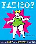 Fat So Because You Dont Have to Apologize for Your Size