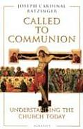 Called to Communion Understanding the Church Today