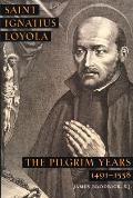 Saint Ignatius Loyola The Pilgrim Years