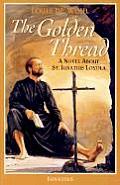 Golden Thread A Novel about St Ignatius Loyola