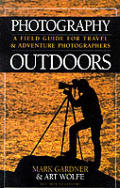 Photography Outdoors A Field Guide For Travel & Adventure Photographers