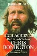 High Achiever The Life & Climbs of Chris Bonington