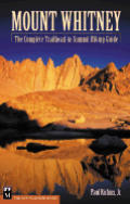 Mount Whitney The Complete Trailhead To