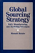 Global Sourcing Strategy: R&d, Manufacturing, and Marketing Interfaces