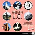 Walking LA 38 Walking Tours Exploring Stairways Streets & Buildings You Never Knew Existed
