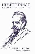 Humperdinck: A Life of the Composer of H?nsel Und Gretel