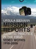 Ursula Biemann: Mission Reports - Artistic Practice in the Field - Video Works 1998-2008