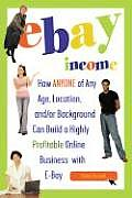 eBay Income How Anyone of Any Age Location & Or Background Can Build a Highly Profitable Online Business with eBay