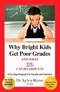 Why Bright Kids Get Poor Grades & What You Can Do about It A Six Step Program for Parents & Teachers