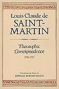 Theosophic Correspondence Between Louis Claude de Saint Martin the Unknown Philosopher & Kirchberger Baron de Liebistorf