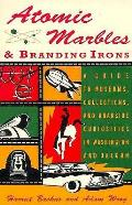 Atomic Marbles & Branding Irons A Guide