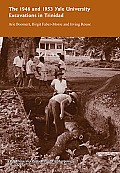 The 1946 and 1953 Yale University Excavations in Trinidad: Vol. # 92