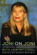 Joni on Joni Interviews & Encounters with Joni Mitchell
