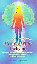 Healthy with Tachyon: A Complete Handbook Including Basic Principles and Application of Products for Health and Wellness