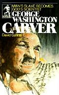 George Washington Carver Mans Slave Becomes Gods Scientist