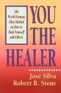 You the Healer The World Famous Silva Method on How to Heal Yourself & Others