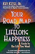 Your Road Map to Lifelong Happiness A Guide to the Life You Want