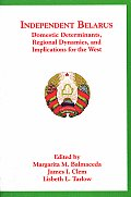 Independent Belarus Domestic Determinants Regional Dynamics & Implications for the West