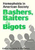 Bashers Baiters & Bigots Homophobia In A
