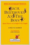 Bach Beethoven & The Boys Tenth Anniversary Edition Music History as it Ought to be Taught