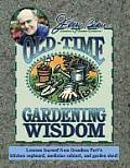 Jerry Bakers Old Time Gardening Wisdom Lessons Learned from Grandma Putts Kitchen Cupboard Medicine Cabinet & Garden Shed