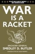 War is a Racket The Antiwar Classic by Americas Most Decorated General Two Other Anti Interventionist Tracts & Photographs from The Horror of It